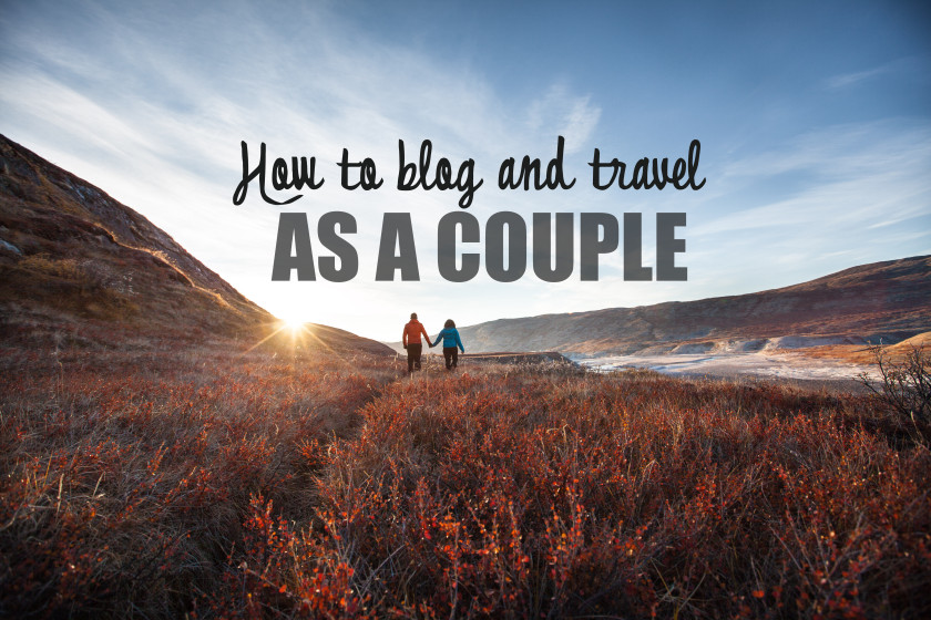 how to blog and travel as a couple
