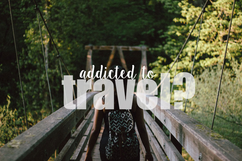 33-Signs-that-you-are-Addicted-to-Travel