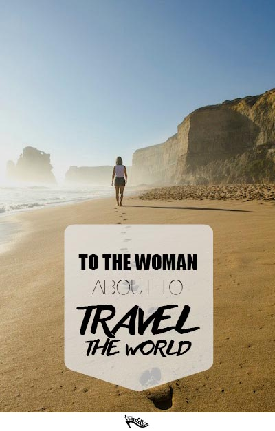 To the Woman About to Travel the World Alone