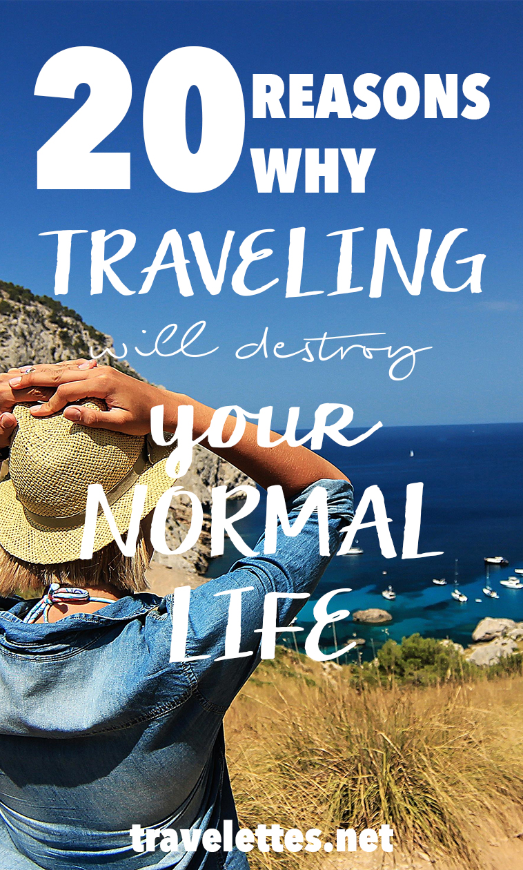 20 Reasons Travelling Will Destroy Your Normal Life