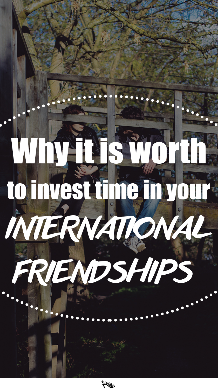 Why it's worth investing time in your international friendships