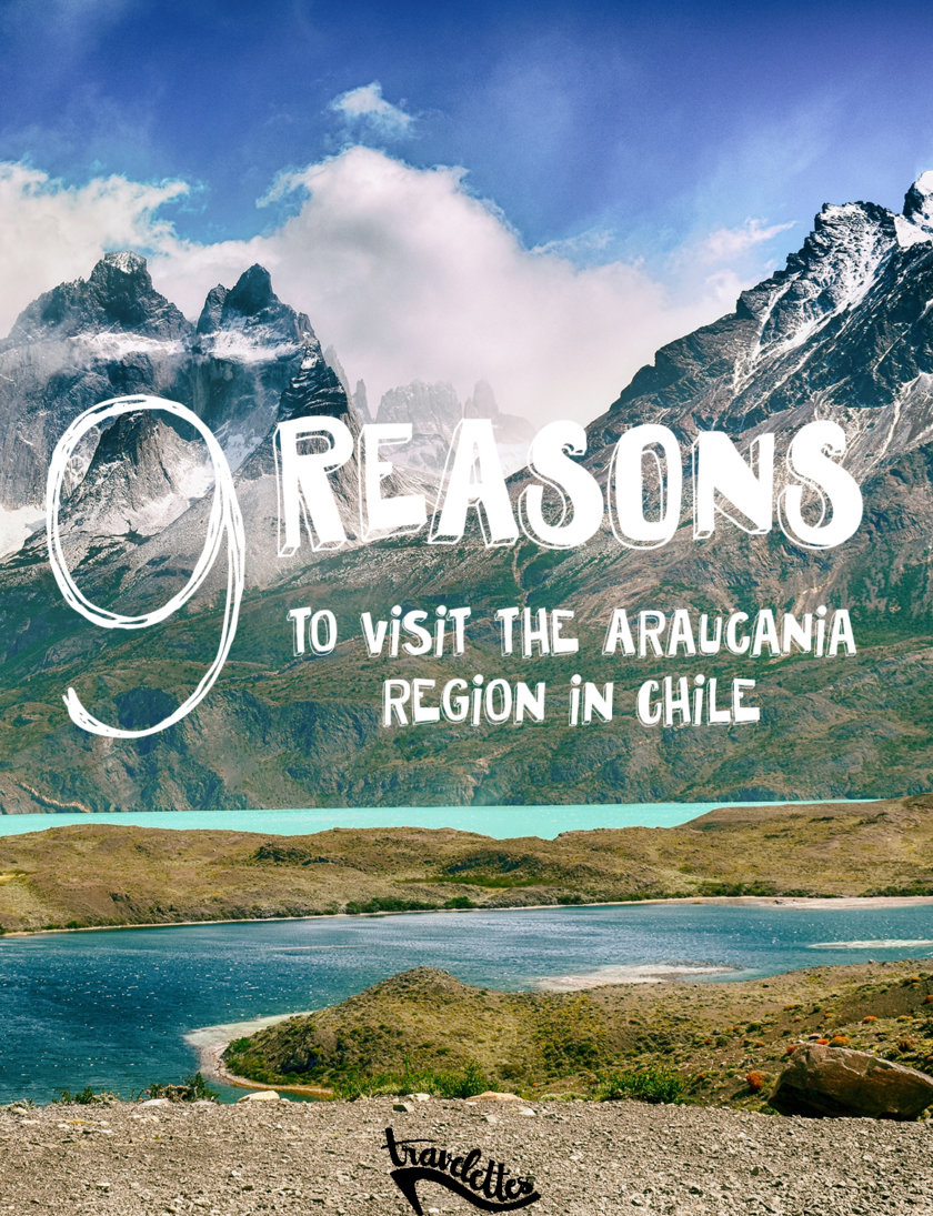 9 Reasons To Visit the Araucania Region of Chile