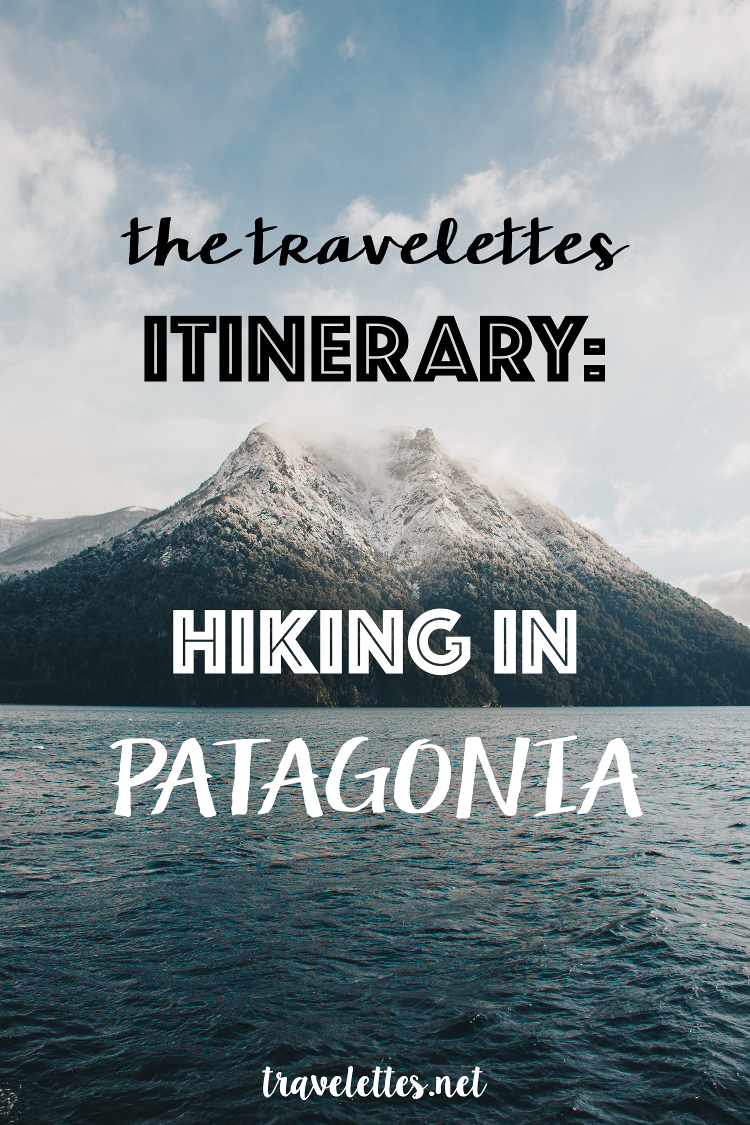 The Travelettes Itinerary: Hiking in Patagonia