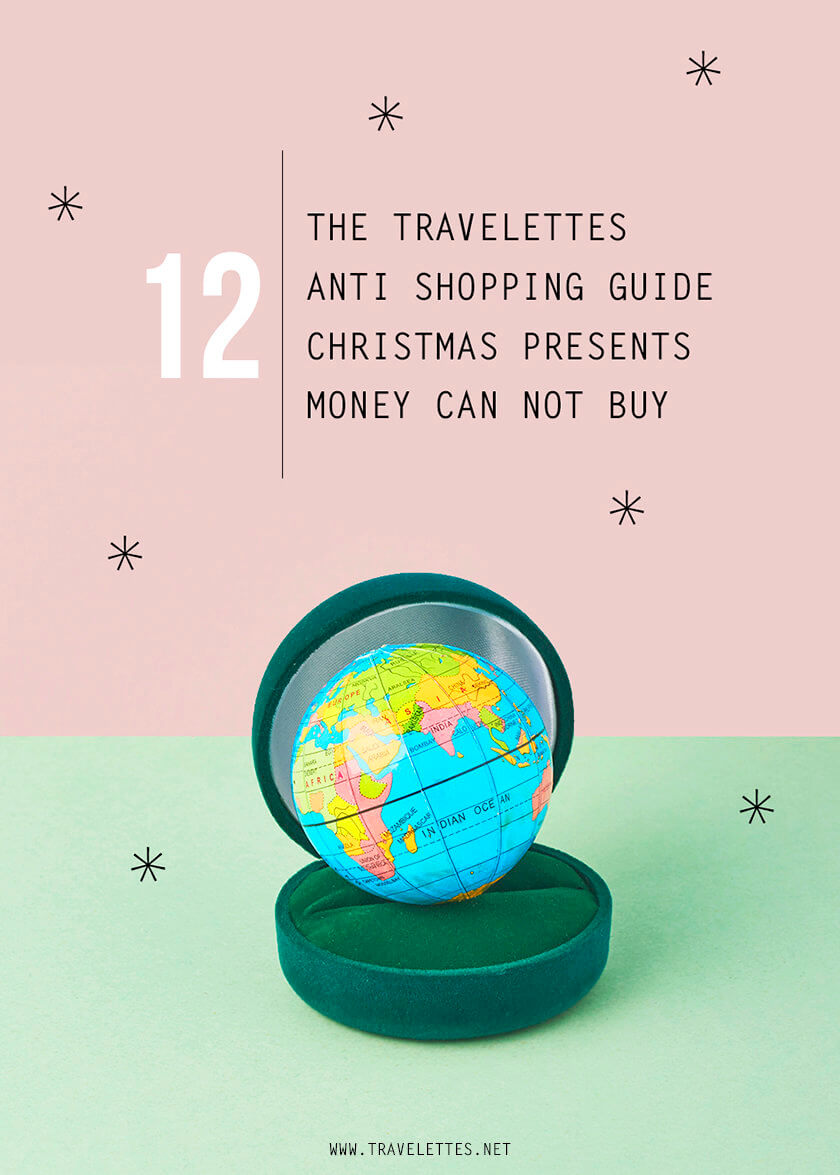 The Travelettes Anti-Shopping Guide – 12 Christmas presents money can't buy