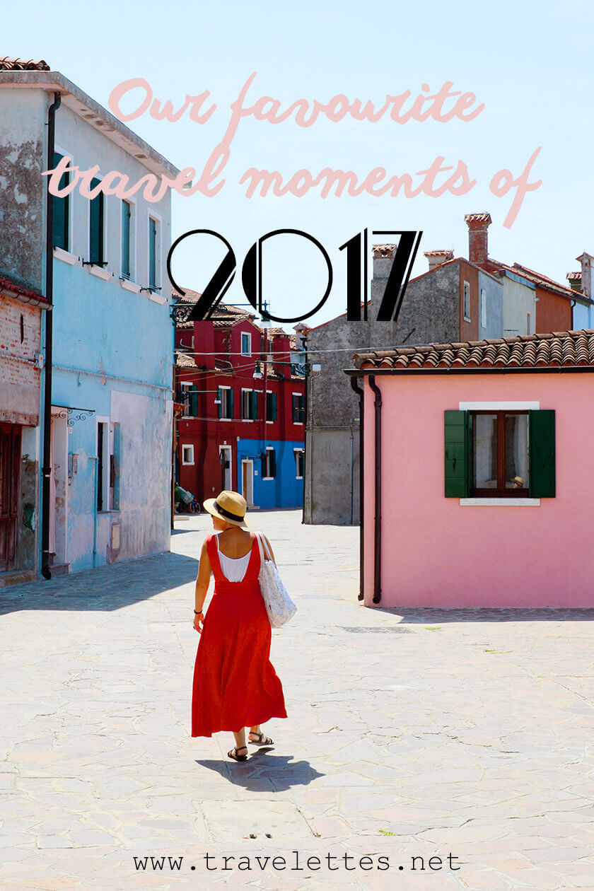 The Travelettes recap  – our favorite travel moments of 2017