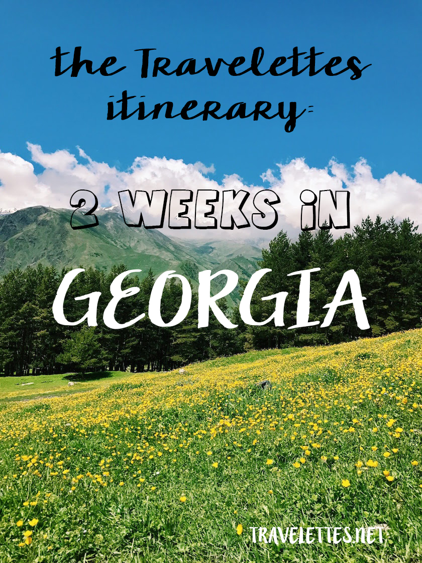 The Travelettes Itinerary: 2 Weeks in Georgia (Yes, the Country)