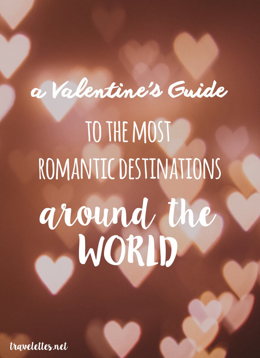 A Valentine's Guide to the most romantic destinations around the world