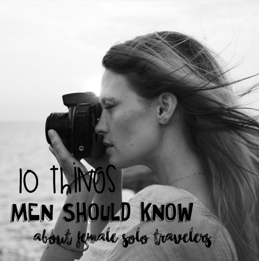 10 things men should know about female solo travelers.
