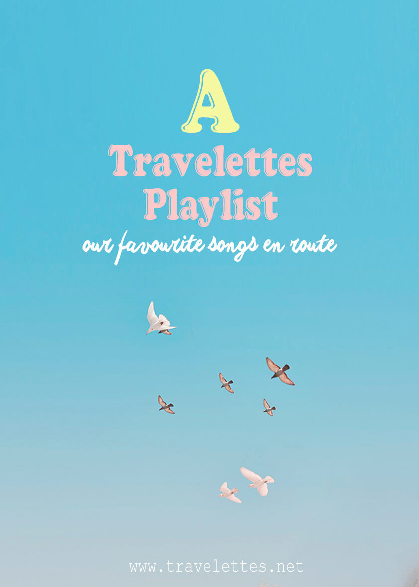 A Travelettes playlist – our favorite songs en route