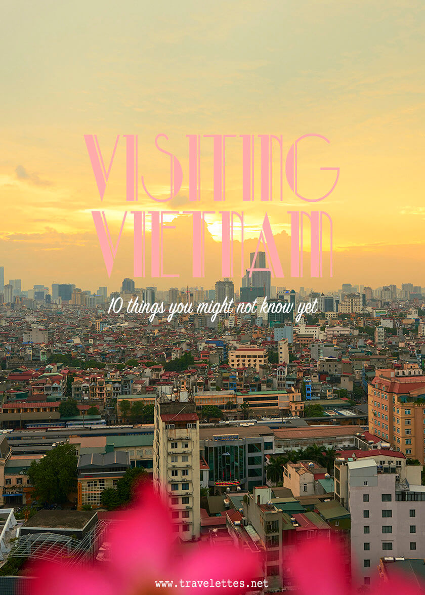 Visiting Vietnam – 10 things you might not know yet