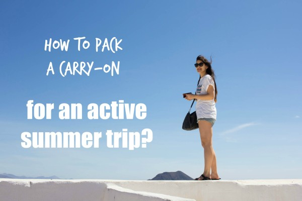 8 lessons on how to pack for an active summer trip in a carry-on | travelettes.net