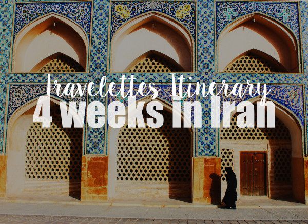 The Travelettes Guide to Iran, Itinerary, Route, Must See, Highlights, Iran