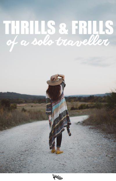 The Thrills and Frills of a Solo Traveller | Travelettes.net