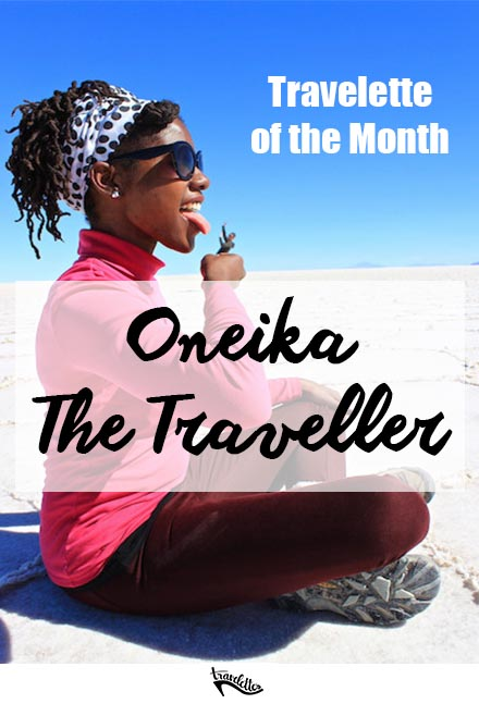 Traveller of the Month: Oneika the Traveller | Travelettes.net
