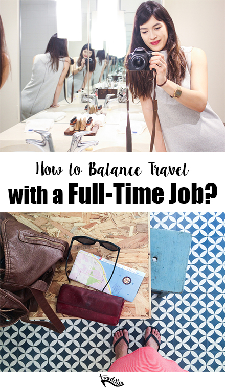 How to Travel around a Full-Time Job? | Travelettes.net