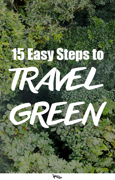 Don't leave your awareness for the planet at home when you travel! Here are 15 easy steps to take in order to travel green and lower your impact!