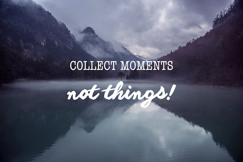 We love to 'collect moments, not things', and to 'just get lost' - but do the people writing such wise words actually also live by them?