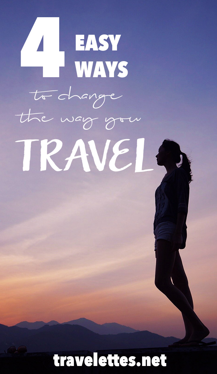 4 Strategies to Change the Way you Travel Forever