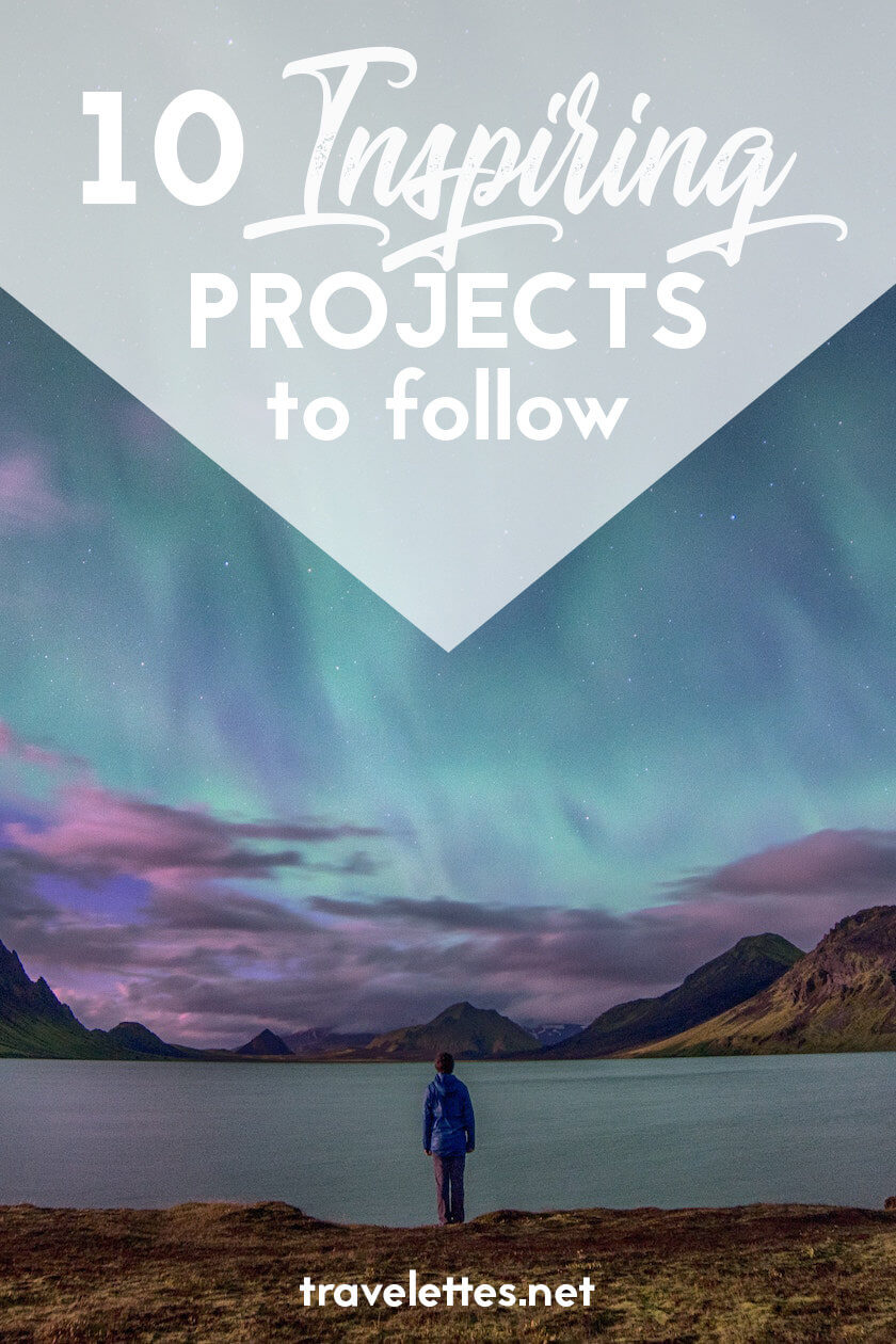 If you want to change the way you travel and live on this planet, check these 10 inspiring projects to follow, that will change the way you live and travel.