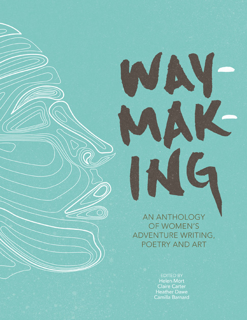 Waymaking anthology of women's adventure writing, poetry and art